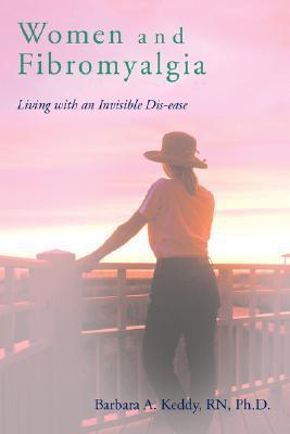 Women and Fibromyalgia by Barbara A. Keddy
