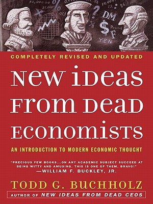 Ebook New Ideas from Dead Economists: An Introduction to Modern Economic Thought by Todd G. Buchholz read!