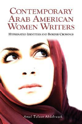 Contemporary Arab American Women Writers: Hyphenated Identities and Border Crossings