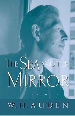 Ebook The Sea and the Mirror: A Commentary on Shakespeare's the Tempest by W.H. Auden read!