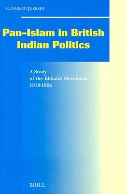 Pan Islam In British Indian Politics: A Study Of The Khilafat Movement, 1918 1924 (Social, Economic And Political Studies Of The Middle East And Asia)