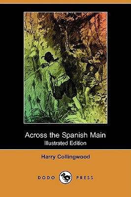 Across the Spanish Main by Harry Collingwood
