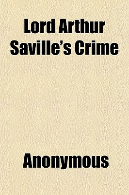 Lord Arthur Saville's Crime; The Portrait of Mr. W. H. and Other Stories