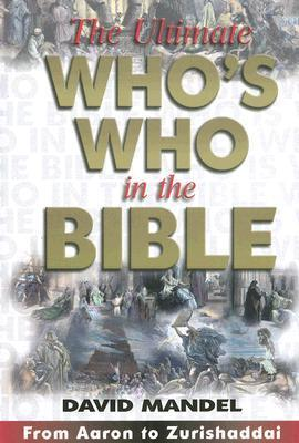 The Ultimate Who's Who in the Bible: From Aaron to Zurishaddai [With CDROM]