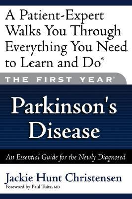 The First Year: Parkinson's Disease: An Essential Guide for the Newly Diagnosed