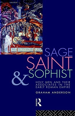 Sage, Saint & Sophist: Holy Men & Their Associates in the Early Roman Empire
