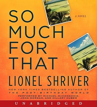 Ebook So Much for That: A Novel by Lionel Shriver TXT!