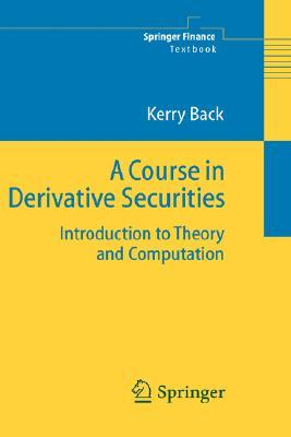 A Course in Derivative Securities: Introduction to Theory and Computation