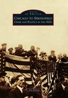 Chicago to Springfield: Crime and Politics in the 1920s (Images of America: Illinois)