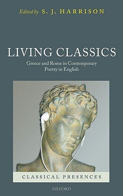 Living Classics: Greece and Rome in Contemporary Poetry in English