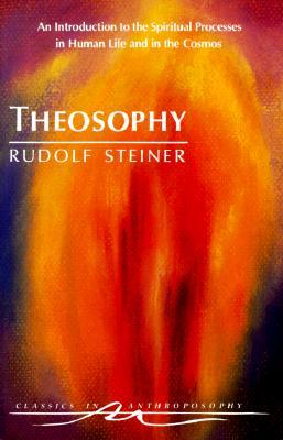 Theosophy: An Introduction to the Spiritual Processes in Human ...