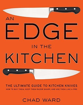 An Edge in the Kitchen: The Ultimate Guide to Kitchen Knives—How to Buy Them, Keep Them Razor Sharp, and Use Them Like a Pro
