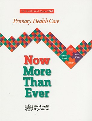 The World Health Report: Primary Health Care Now More Than Ever