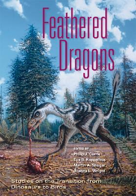 Feathered Dragons: Studies on the Transition from Dinosaurs to Birds