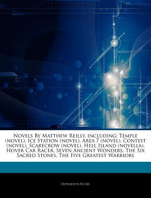 Articles on Novels by Matthew Reilly, Including: Temple (Novel), Ice Station (Novel), Area 7 (Novel), Contest (Novel), Scarecrow (Novel), Hell Island (Novella), Hover Car Racer, Seven Ancient Wonders, the Six Sacred Stones