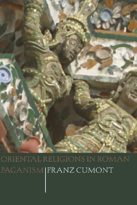 Oriental Religions in Roman Paganism by Franz Cumont