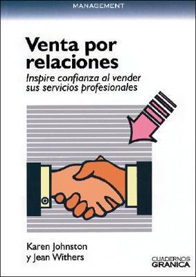 La Venta Por Relaciones: Inspire Confianza al Vender Sus Servicios Profesionales