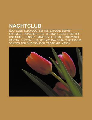 Nachtclub: Rolf Eden, Eldorado, Bel Ami, Batcave, Berns Salonger, Dumas Brothel, the Roxy Club, Studio 54, Linientreu, Hungry I