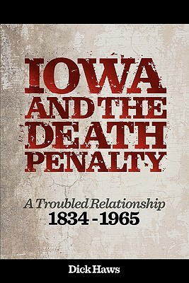 Iowa and the Death Penalty a Troubled Relationship 1834 - 1965