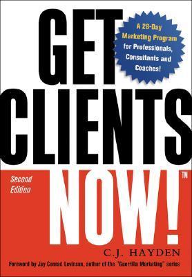 Get Clients Now!(TM) by C.J. Hayden