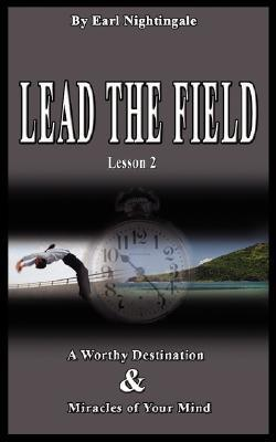 Lead the Field, Lesson 2: A Worthy Destination & Miracles of Your Mind