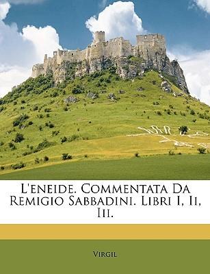 L'Eneide. Commentata da Remigio Sabbadini. Libri 1-3
