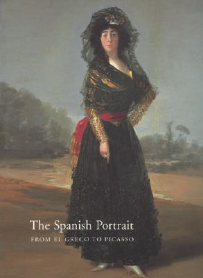 Spanish Portrait from El Greco to Picasso: From El Greco to Picasso
