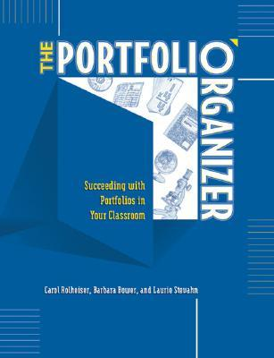 The Portfolio Organizer: Succeeding with Portfolios in Your Classroom