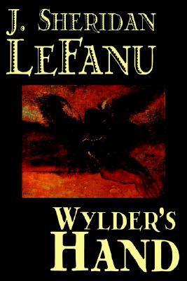 Wylder's Hand by J. Sheridan Lefanu, Fiction, Literary by J. Sheridan Le Fanu