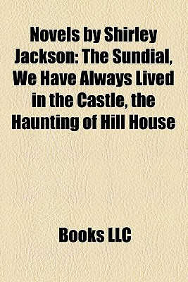 Novels by Shirley Jackson: The Sundial, We Have Always Lived in the Castle, the Haunting of Hill House