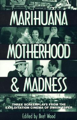 Marihuana, Motherhood & Madness: Three Screenplays from the Exploitation Cinema of Dwain Esper