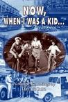 Now, When I Was a Kid . . .: Nostalgic Ramblings by