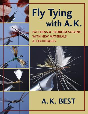 Fly Tying with A. K.: Patterns and Problem Solving with New Materials and Techniques