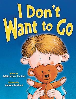 I Don't Want to Go by Addie Meyer Sanders
