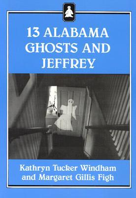 Thirteen Alabama Ghosts and Jeffrey by Kathryn Tucker Windham