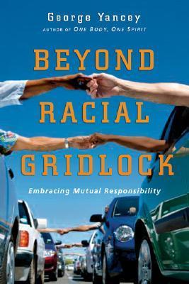 Beyond Racial Gridlock by George Yancey