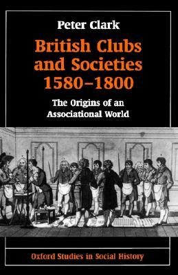 british-clubs-and-societies-1580-1800-the-origins-of-an-associational-world