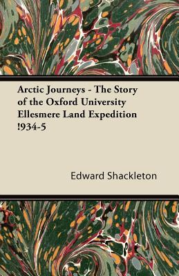 Arctic Journeys - The Story of the Oxford University Ellesmere Land Expedition !934-5