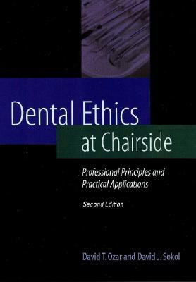 Dental Ethics at Chairside: Professional Principles and Practical Applications