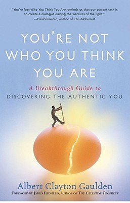 You're Not Who You Think You Are: A Breakthrough Guide to Discovering the Authentic You