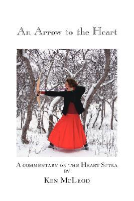 Ebook An Arrow to the Heart: A Commentary on the Heart Sutra by Ken McLeod TXT!
