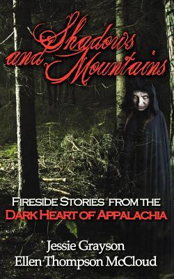 Shadows and Mountains: Fireside Stories from the Dark Heart of Appalachia