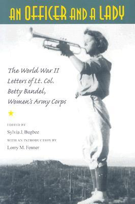An Officer and a Lady: The World War II Letters of Lt. Col. Betty Bandel, Women's Army Corps