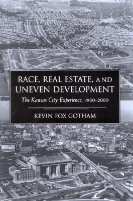 Race Real Estate and Uneven Development: The Kansas City Experience, 1900-2000