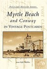 Myrtle Beach and Conway in Vintage Postcards