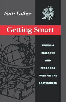 Getting Smart: Feminist Research and Pedagogy Within/In The Postmodern