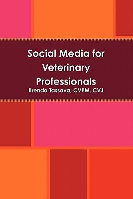 Social Media for Veterinary Professionals by CVPM, CVJ, Brenda Tassava