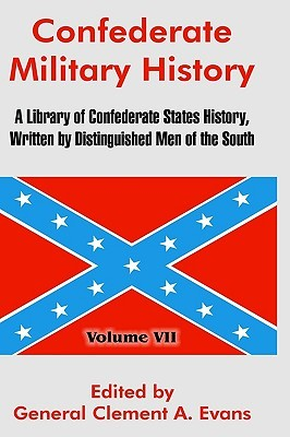Confederate Military History: A Library of Confederate States History, Written by Distinguished Men of the South (Volume VII)