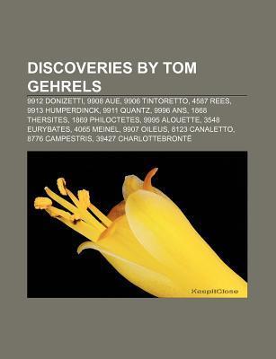 Discoveries by Tom Gehrels: 9912 Donizetti, 9908 Aue, 9906 Tintoretto, 4587 Rees, 9913 Humperdinck, 9911 Quantz, 9996 ANS, 1868 Thersites