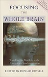 Focusing the Whole Brain: Transforming Your Life with Hemispheric Synchronization [With CD]